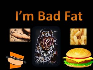 Bad Fat, Major Cause of Obesity In Children & Young Adults